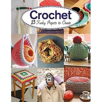 Crochet - 13 Funky Projects to Crochet by Claire Culley - 978178494391