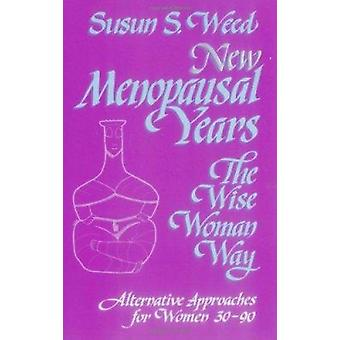 New Menopausal Years - Alternative Approaches for Women 30-90 by Susun