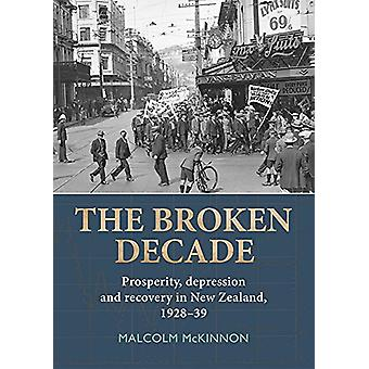 The Broken Decade - Prosperity - Depression and Recovery in New Zealan
