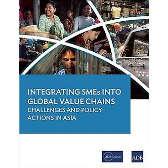 Integrating Smes into Global Value Chains - Challenges and Policy Acti