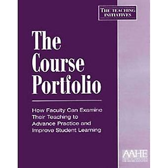 The Course Portfolio: How Faculty Can Examine Their Teaching to Advance Practice and Improve Student Learning