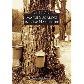 Maple Sugaring in New Hampshire by Barbara Mills Lassonde - 978073853