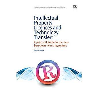 Licences de propriété intellectuelle et transfert de technologie Guide pratique du nouveau régime européen de licences par Curley et Duncan