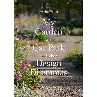 My Garden is a Car Park by Kendra Wilson