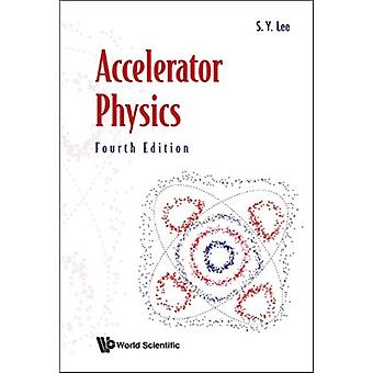 Accelerator Physics Fourth Edition by ShyhYuan Lee
