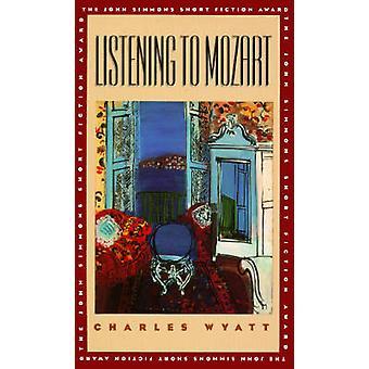 Listening to Mozart by Charles Wyatt - 9780877455240 Book