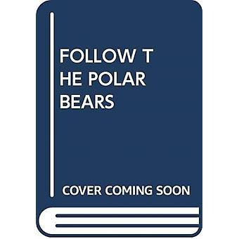 FOLLOW THE POLAR BEARS by Scholastic