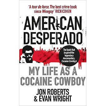 American Desperado  My life as a Cocaine Cowboy by Jon Roberts & Evan Wright