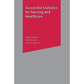 Successful Statistics for Nursing and Healthcare by Roger WatsonIan AtkinsonPatricia Egerton