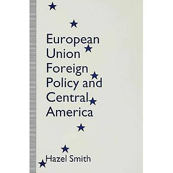 European Union Foreign Policy  Central America by Smith & Hazel