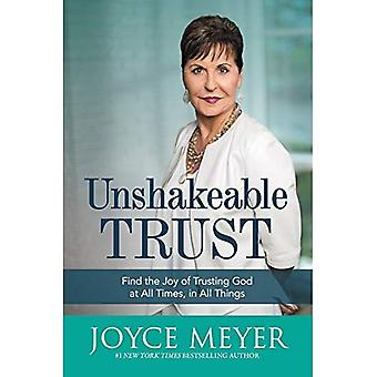 Unshakeable Trust: Find the� Joy of Trusting God at All Times, in All Things!