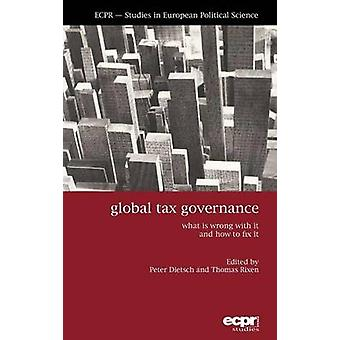 Global Tax Governance What is Wrong with It and How to Fix It by Dietsch & Peter