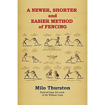 A Newer Shorter and Easier Method of Fencing by Thurston & Milo