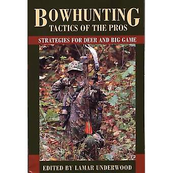 Bowhunting Tactics of the Pros Strategies For Deer And Big Game First Edition by Underwood & Lamar