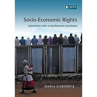 SocioEconomic Rights  Adjudication Under a Transformative Constitution by Liebenberg & Sandra