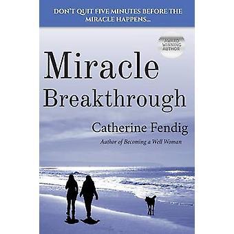 Miracle Breakthrough by Fendig & Catherine