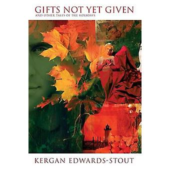 Gifts Not Yet Given and Other Tales of the Holidays by EdwardsStout & Kergan