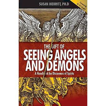 The Gift of Seeing Angels and Demons A Handbook for Discerners of Spirits by Merritt & Susan
