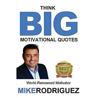 Think BIG Motivational Quotes by RODRIGUEZ & MIKE
