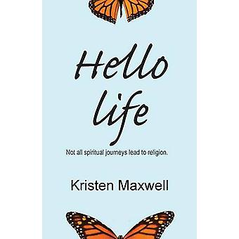 Hello Life Not All Spiritual Journeys Lead to Religion by Maxwell & Kristen