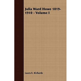 Julia Ward Howe 18191910  Volume I by Richards & Laura Elizabeth Howe