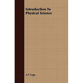 Introduction To Physical Science by Gage & A P