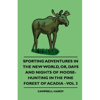Sporting Adventures In The New World Or Days And Nights Of MooseHunting In The Pine Forest Of Acadia  Vol 2 by Hardy & Campbell