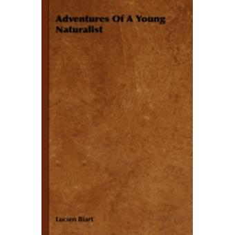 Adventures of a Young Naturalist by Biart & Lucien