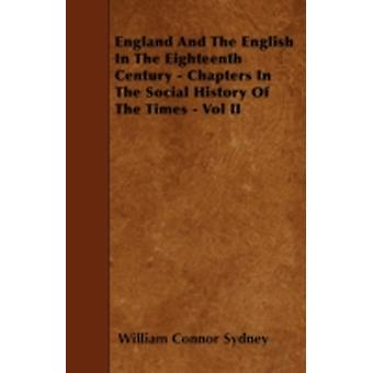 England And The English In The Eighteenth Century  Chapters In The Social History Of The Times  Vol II by Sydney & William Connor