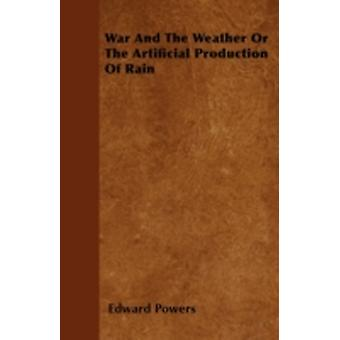 War And The Weather Or The Artificial Production Of Rain by Powers & Edward