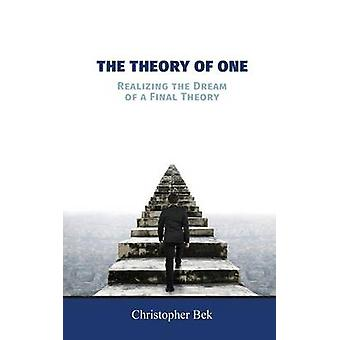 The Theory of One Realizing the Dream of a Final Theory von Bek & Christopher
