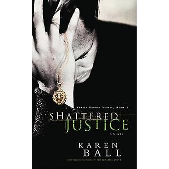 Shattered Justice by Ball & Karen