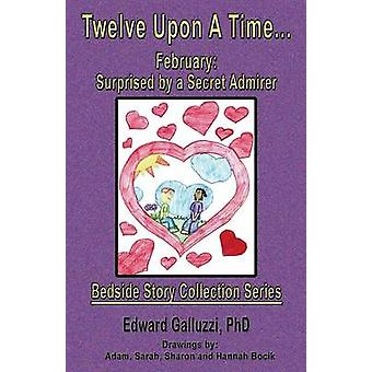 Twelve Upon A Time... February Surprised by a Secret Admirer Bedside Story Collection Series by Galluzzi & Edward