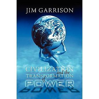 Civilization and the Transformation of Power by Garrison & James A. & Jr.