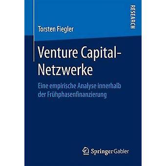 Venture CapitalNetzwerke  Eine empirische Analyse innerhalb der Frhphasenfinanzierung by Fiegler & Torsten