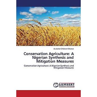 Conservation Agriculture A Nigerian Synthesis and Mitigation Measures by Odunze Azubuike Chidowe
