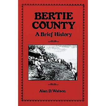 Bertie County A Brief History by Watson & Alan D.