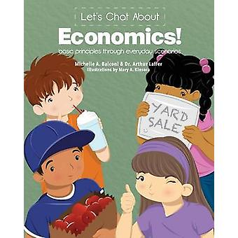 Lets Chat About Economics basic principles through everyday scenarios by Balconi & Michelle A.