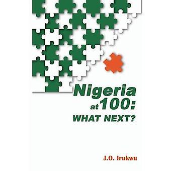 Nigeria at 100 What Next by Irukwu & J.O.