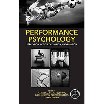Performance Psychology - Perception - Action - Cognition - and Emotion