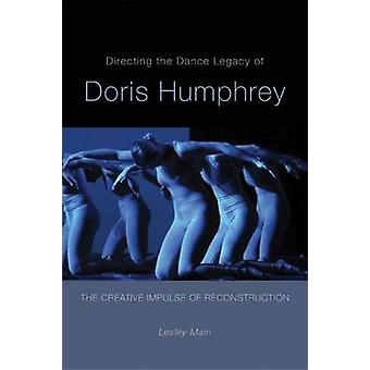 Directing the Dance Legacy of Doris Humphrey - The Creative Impulse of