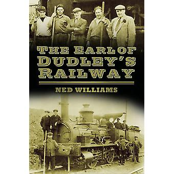 The Earl of Dudley's Railway door Ned Williams - 9780752493084 Boek