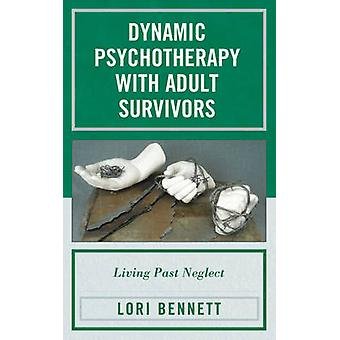 Dynamic Psychotherapy with Adult Survivors - Living Past Neglect by Lo