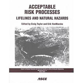 Acceptable Risk Processes - Lifelines and Natural Hazards by Craig Tay