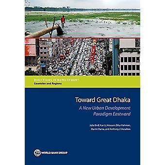 Toward Great Dhaka - a new urban development paradigm eastward by Worl