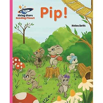 Reading Planet - Pip! - Pink A - Galaxy by Helen Betts - 9781510430440