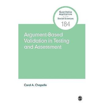 Argument-Based Validation in Testing and Assessment by Carol A. Chape