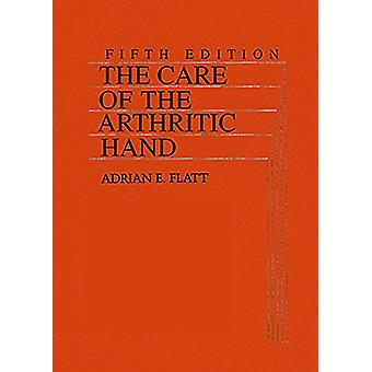 The Care of the Arthritic Hand by Adrian Flatt - 9781626236028 Book