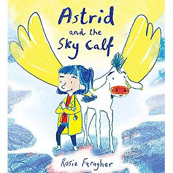 Astrid and the Sky Calf by Rosie Faragher - 9781786283535 Book