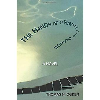 The Hands of Gravity and Chance by Thomas Ogden - 9781912573318 Book